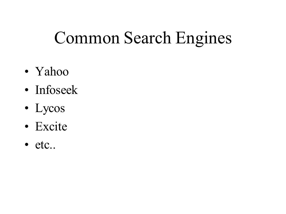 Common Search Engines Yahoo Infoseek Lycos Excite etc..