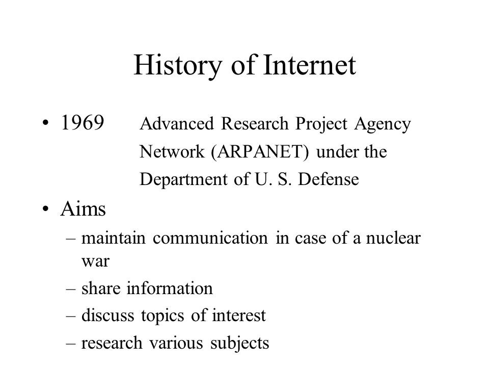History of Internet 1969 Advanced Research Project Agency Network (ARPANET) under the Department of U.