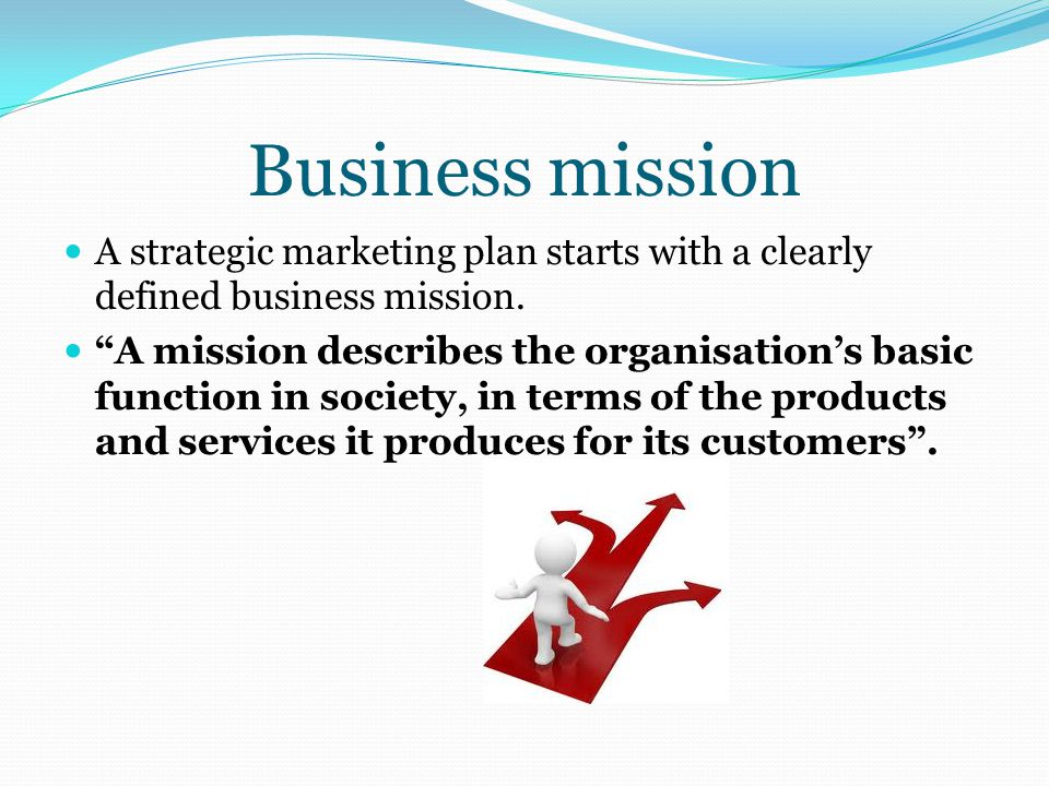 Business mission A strategic marketing plan starts with a clearly defined business mission.