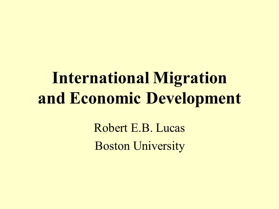 International Migration and Economic Development Robert E.B. Lucas Boston University