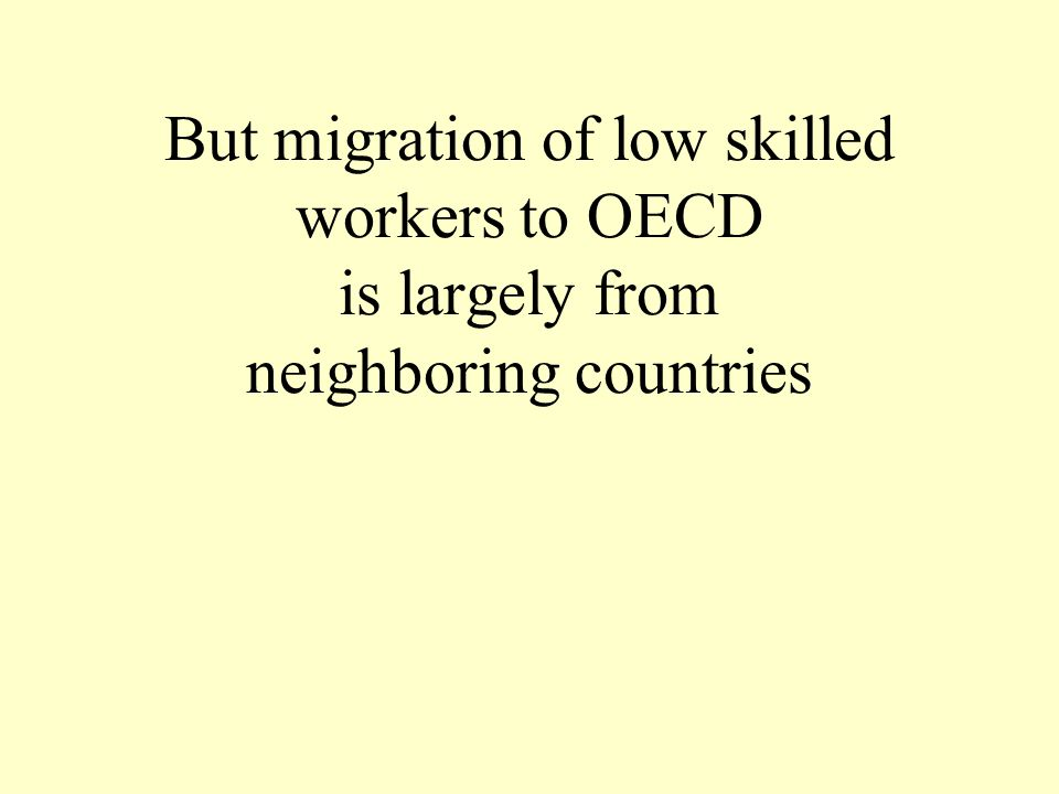 But migration of low skilled workers to OECD is largely from neighboring countries