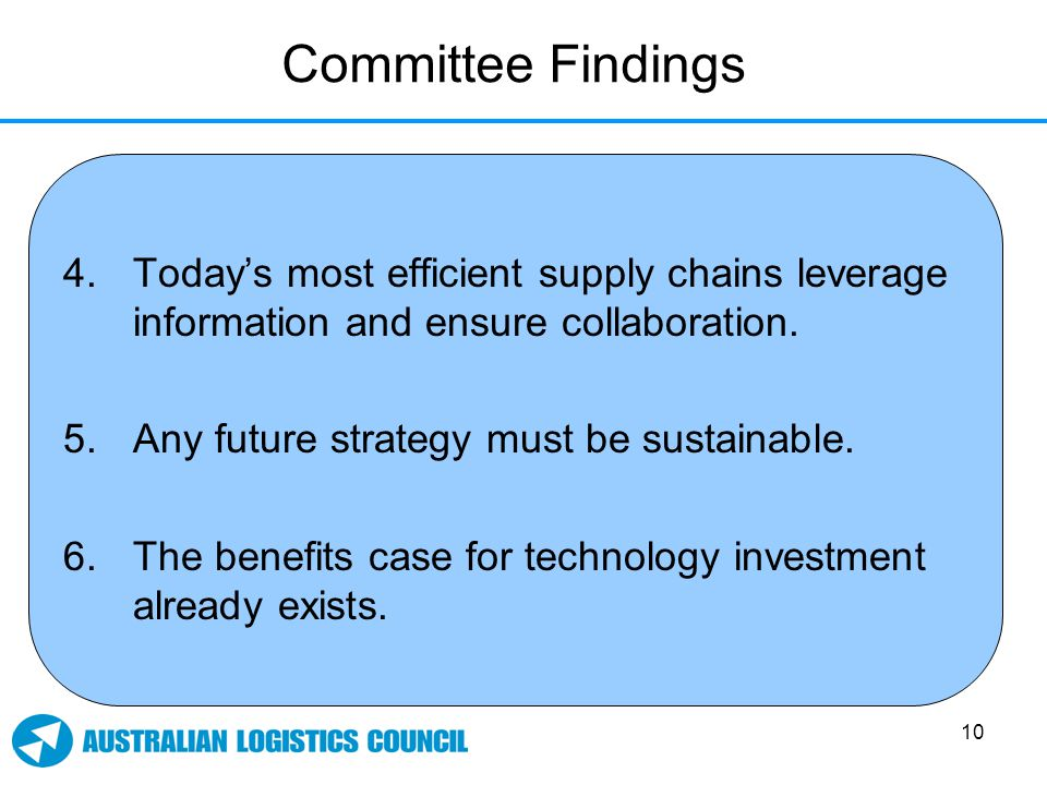 10 Committee Findings 4.Today's most efficient supply chains leverage information and ensure collaboration.