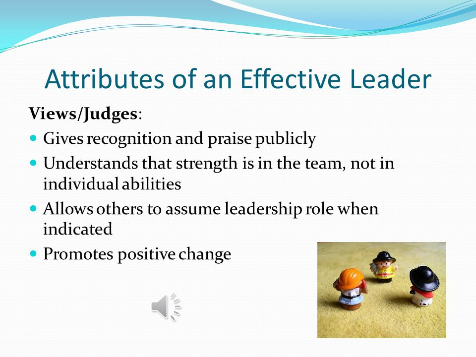 Attributes of an Effective Leader Qualities:  Demanding yet personable  Controlling yet flexible  Communicates openly and directly  Loyal to the team  Trusted  Respected and respects others