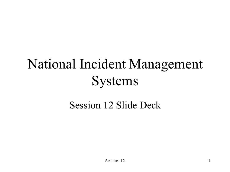 Session 121 National Incident Management Systems Session 12 Slide Deck