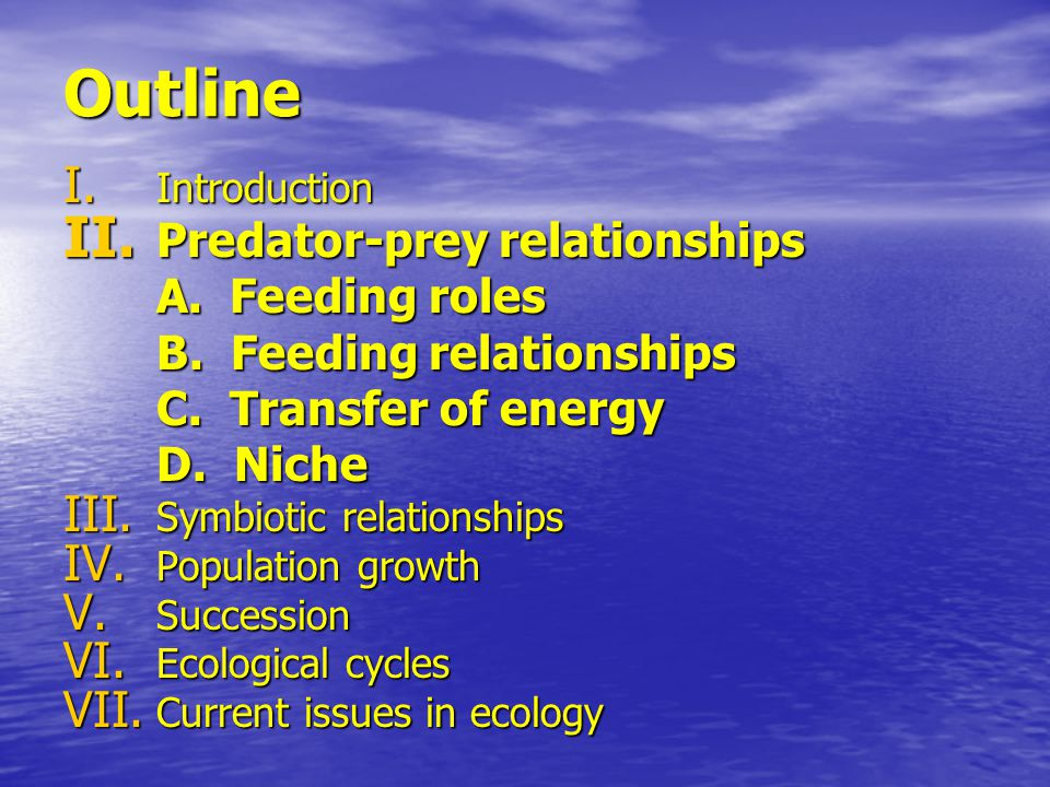 Outline I. Introduction II. Predator-prey relationships A.