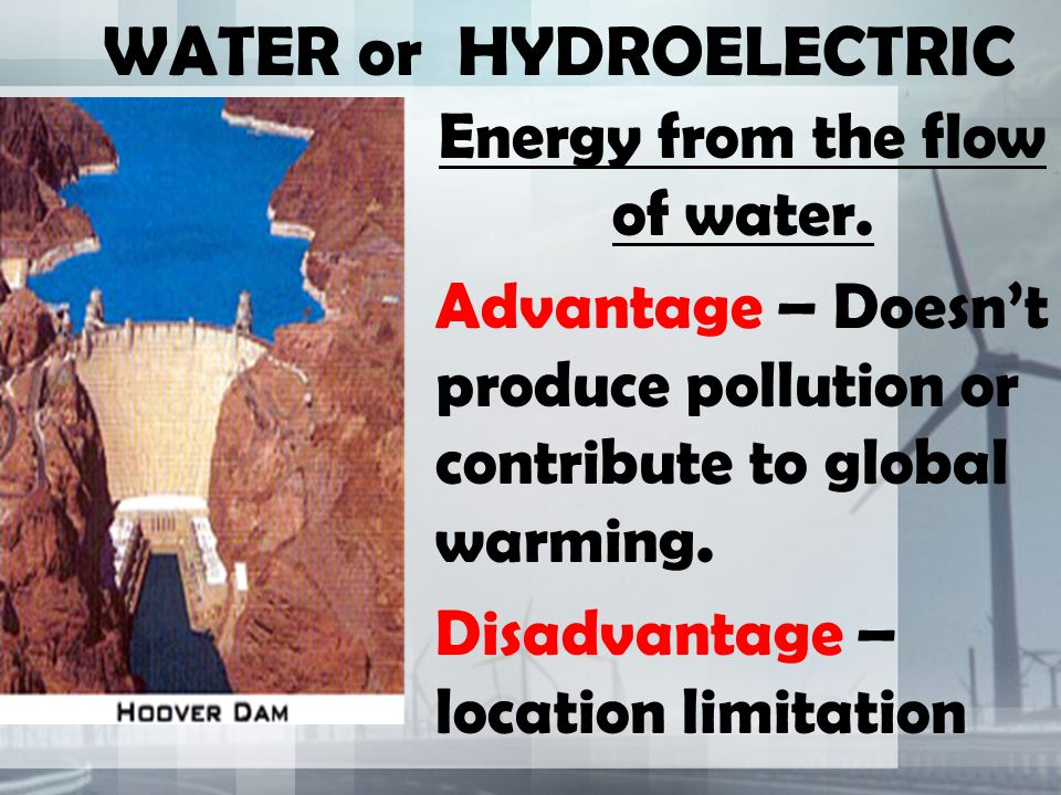 WATER or HYDROELECTRIC Energy from the flow of water.