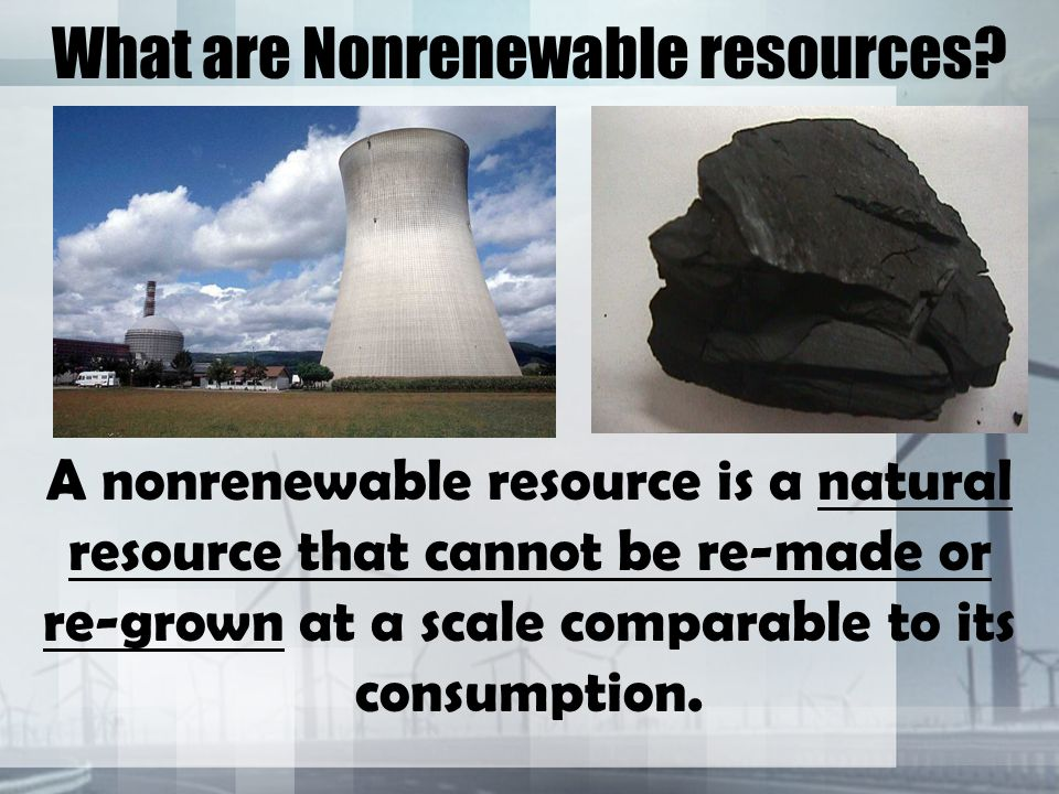 What are Nonrenewable resources.