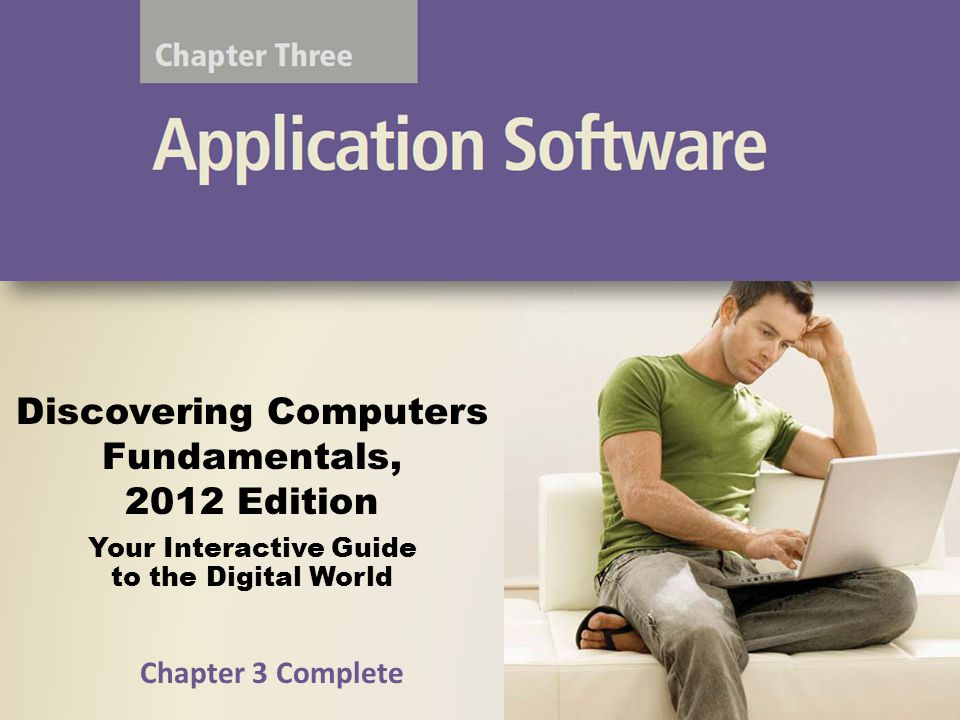Discovering Computers Fundamentals, 2012 Edition Your Interactive Guide to the Digital World Chapter 3 Complete
