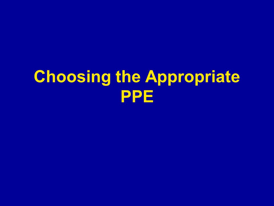 Choosing the Appropriate PPE