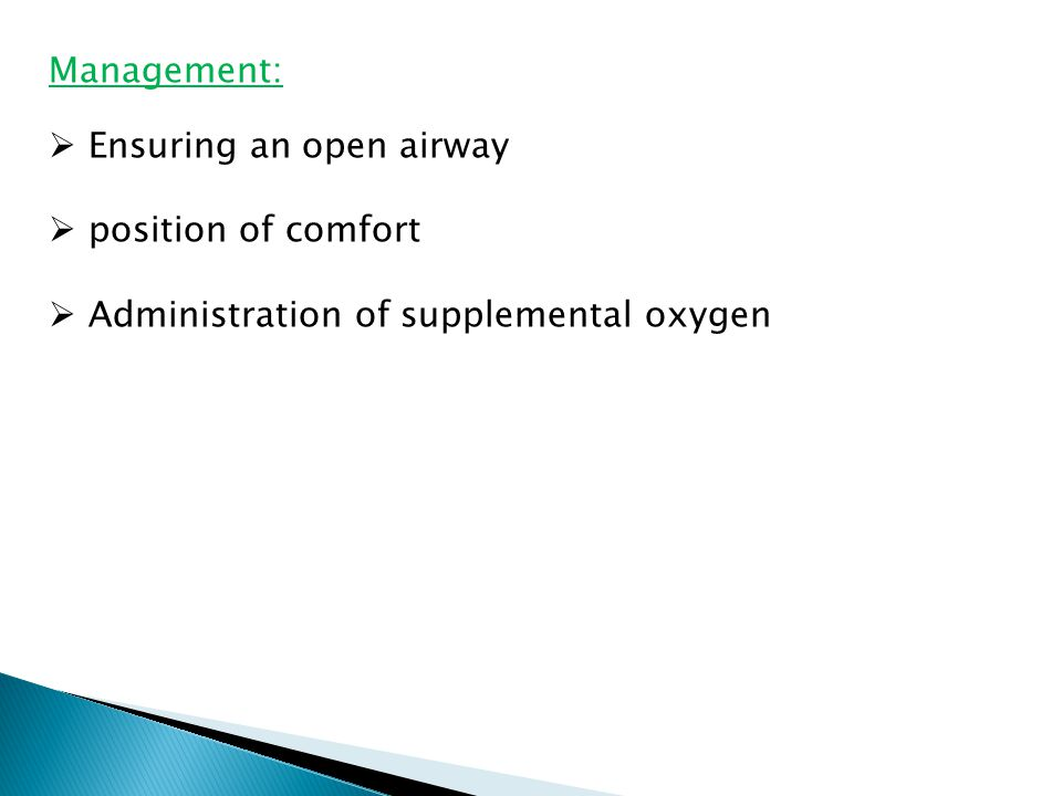 Management:  Ensuring an open airway  position of comfort  Administration of supplemental oxygen
