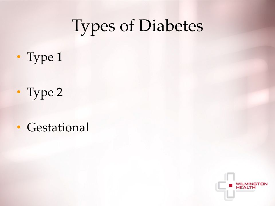 Types of Diabetes Type 1 Type 2 Gestational
