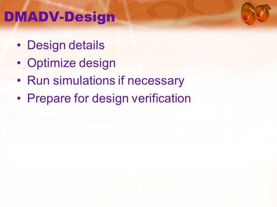 DMADV-Design Design details Optimize design Run simulations if necessary Prepare for design verification