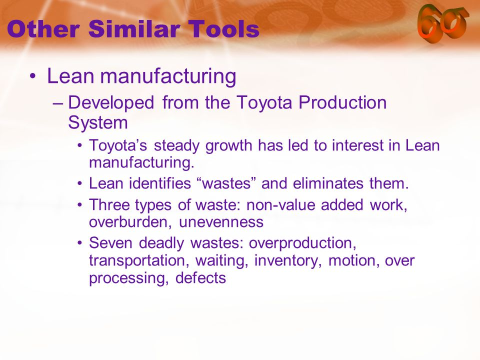 Other Similar Tools Lean manufacturing –Developed from the Toyota Production System Toyota's steady growth has led to interest in Lean manufacturing.