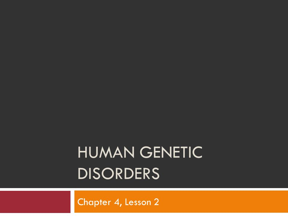 HUMAN GENETIC DISORDERS Chapter 4, Lesson 2