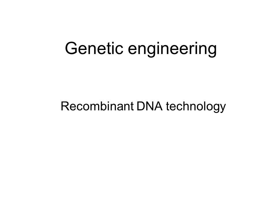 Genetic engineering Recombinant DNA technology