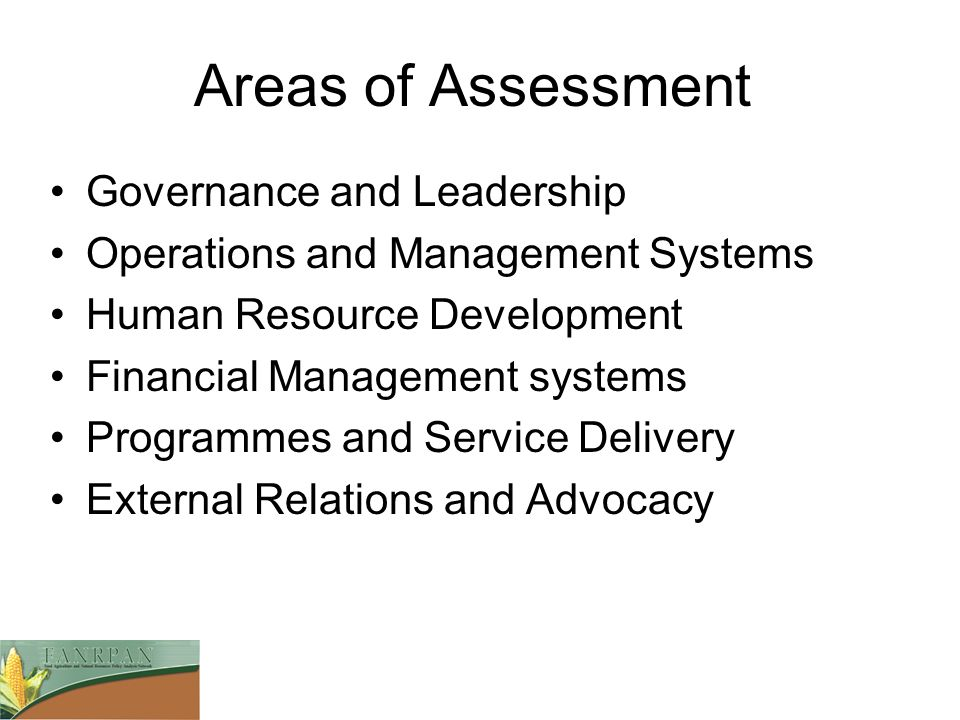 Areas of Assessment Governance and Leadership Operations and Management Systems Human Resource Development Financial Management systems Programmes and Service Delivery External Relations and Advocacy