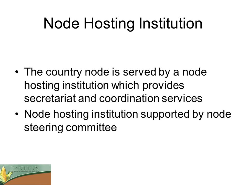 Node Hosting Institution The country node is served by a node hosting institution which provides secretariat and coordination services Node hosting institution supported by node steering committee