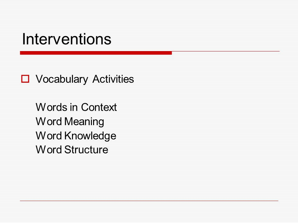 Interventions  Vocabulary Activities Words in Context Word Meaning Word Knowledge Word Structure