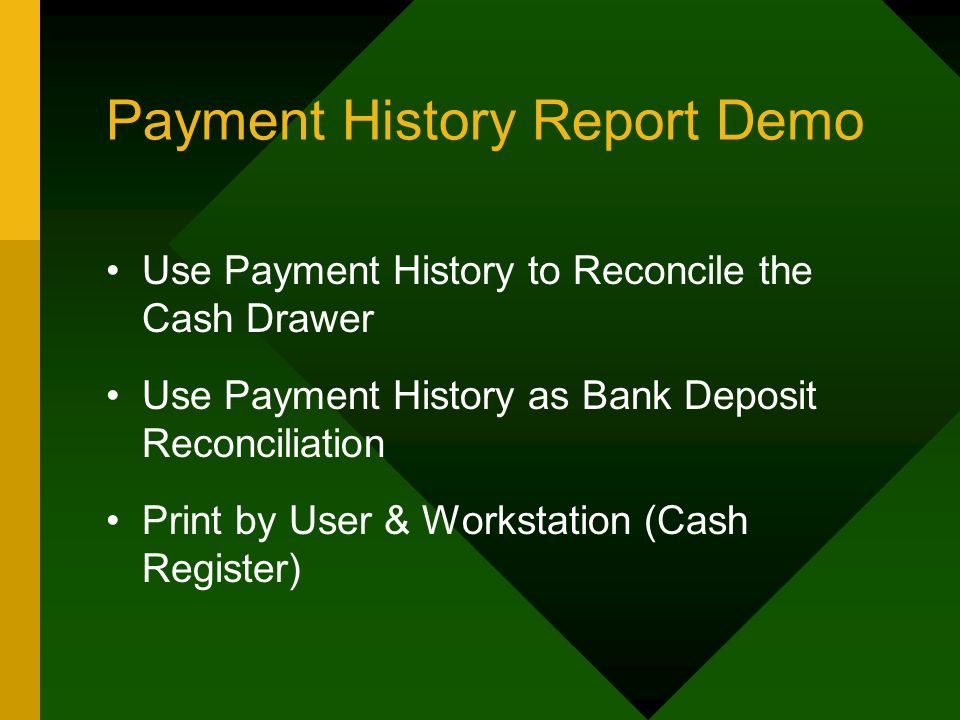Payment History Report Demo Use Payment History to Reconcile the Cash Drawer Use Payment History as Bank Deposit Reconciliation Print by User & Workstation (Cash Register)