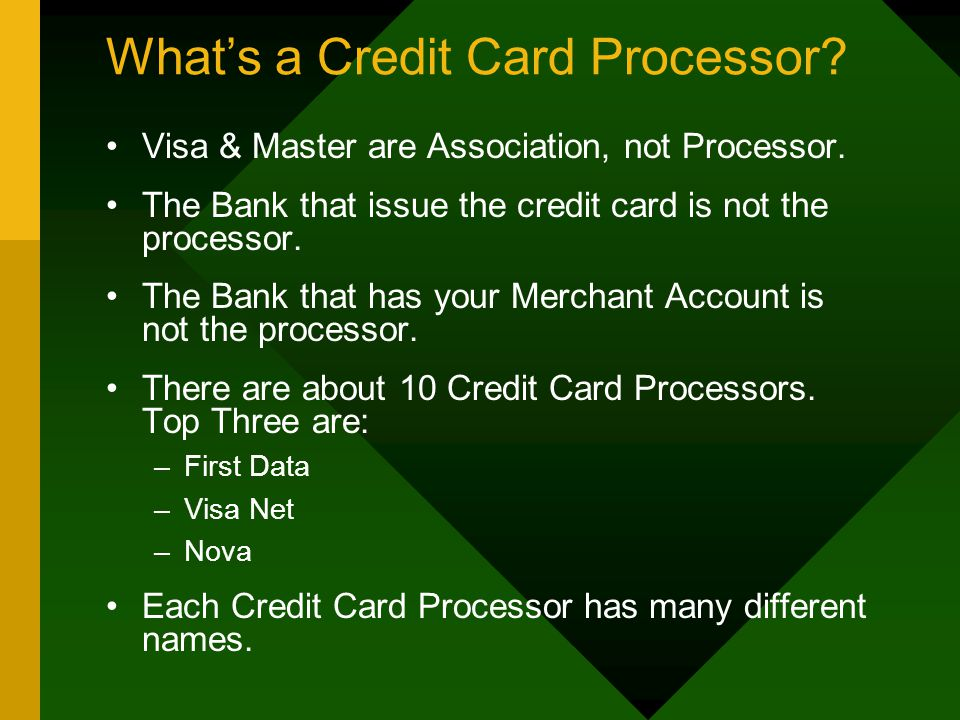 What's a Credit Card Processor. Visa & Master are Association, not Processor.