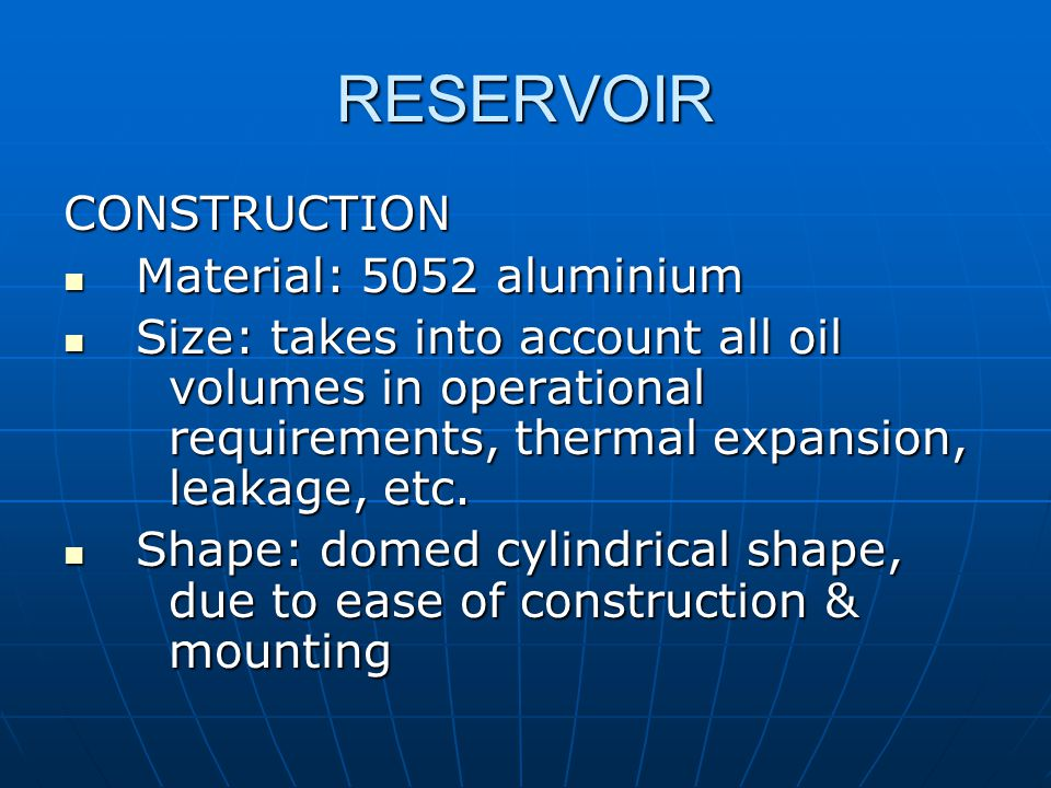 RESERVOIR CONSTRUCTION Material: 5052 aluminium Material: 5052 aluminium Size: takes into account all oil volumes in operational requirements, thermal expansion, leakage, etc.