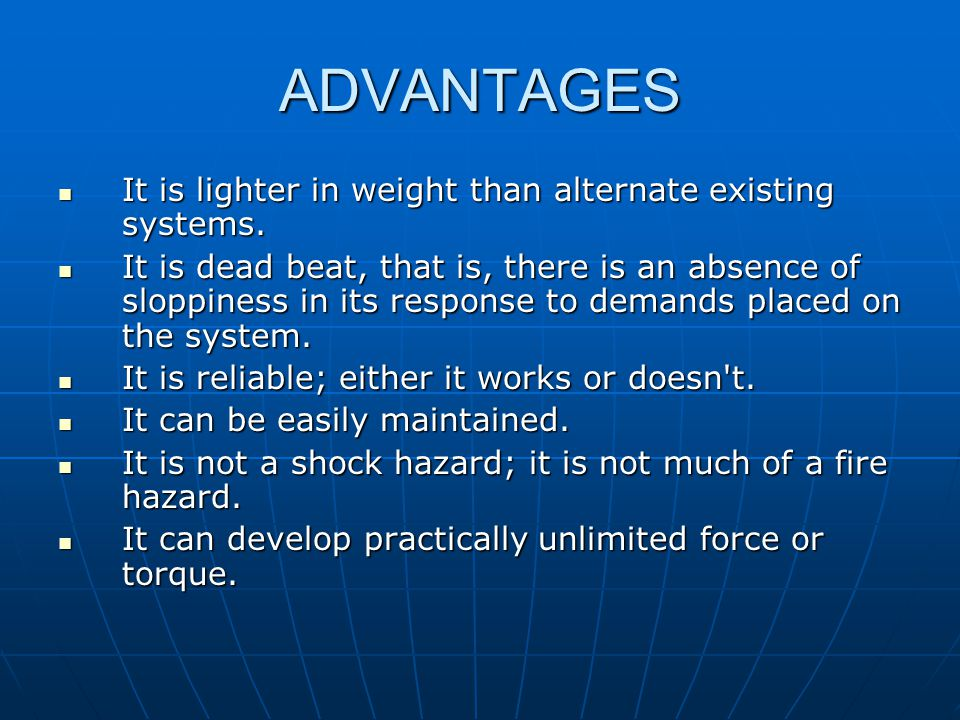 ADVANTAGES It is lighter in weight than alternate existing systems.