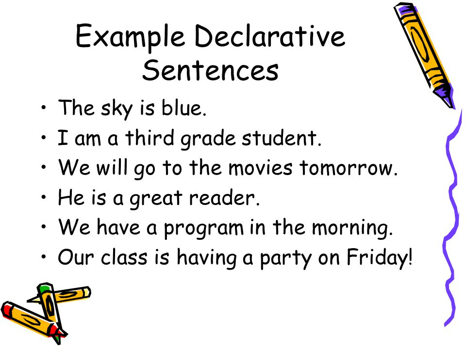 Example Declarative Sentences The sky is blue. I am a third grade student.