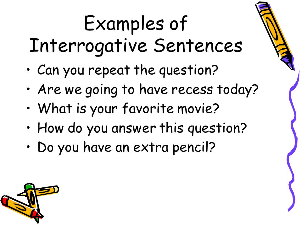 Examples of Interrogative Sentences Can you repeat the question.