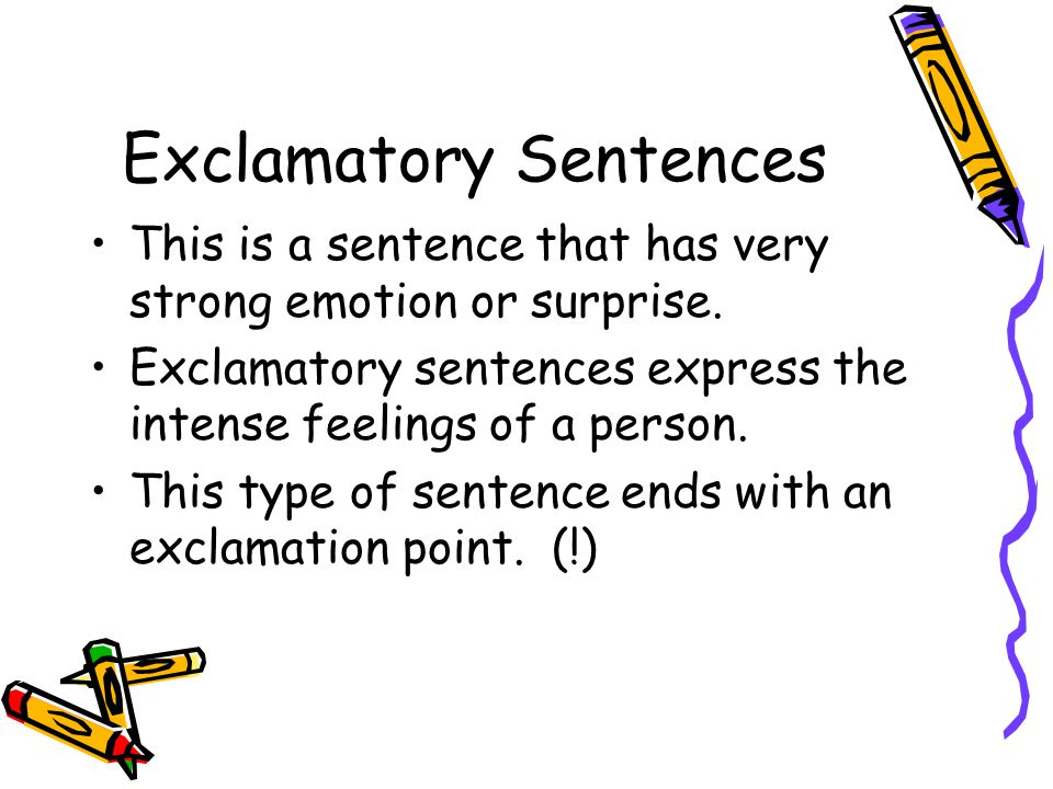 Exclamatory Sentences This is a sentence that has very strong emotion or surprise.