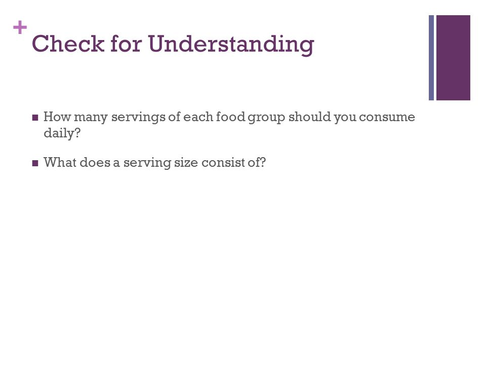 + Check for Understanding How many servings of each food group should you consume daily.