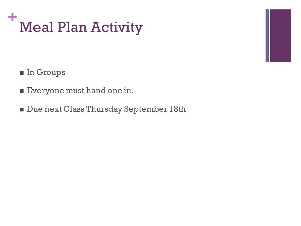 + Meal Plan Activity In Groups Everyone must hand one in. Due next Class Thursday September 18th