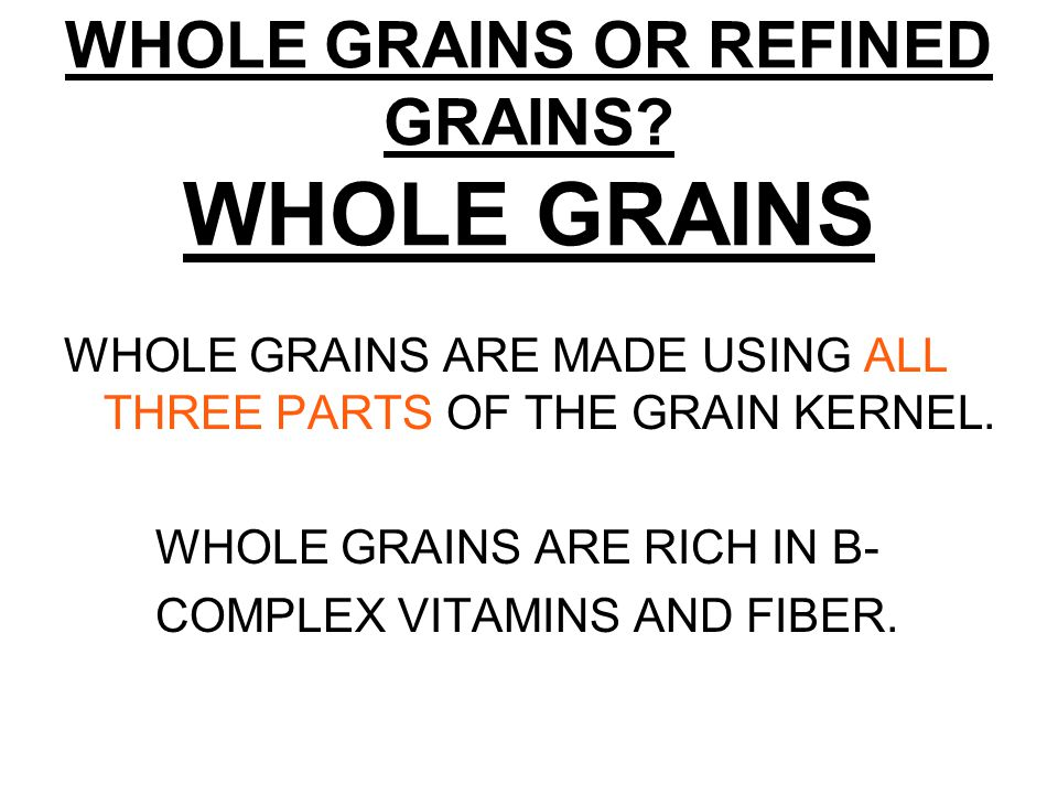 WHOLE GRAINS OR REFINED GRAINS.