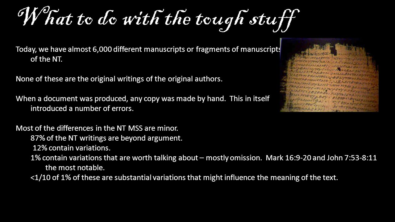 What to do with the tough stuff Today, we have almost 6,000 different manuscripts or fragments of manuscripts of the NT.