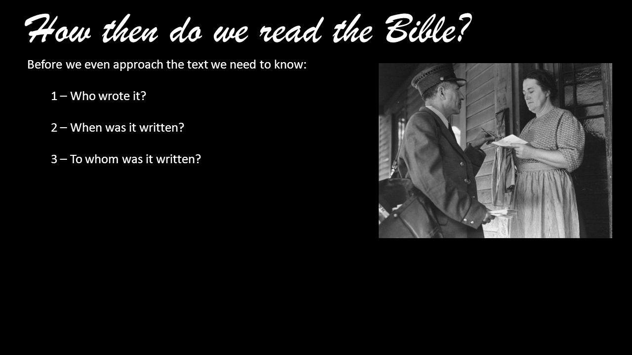 How then do we read the Bible. Before we even approach the text we need to know: 1 – Who wrote it.