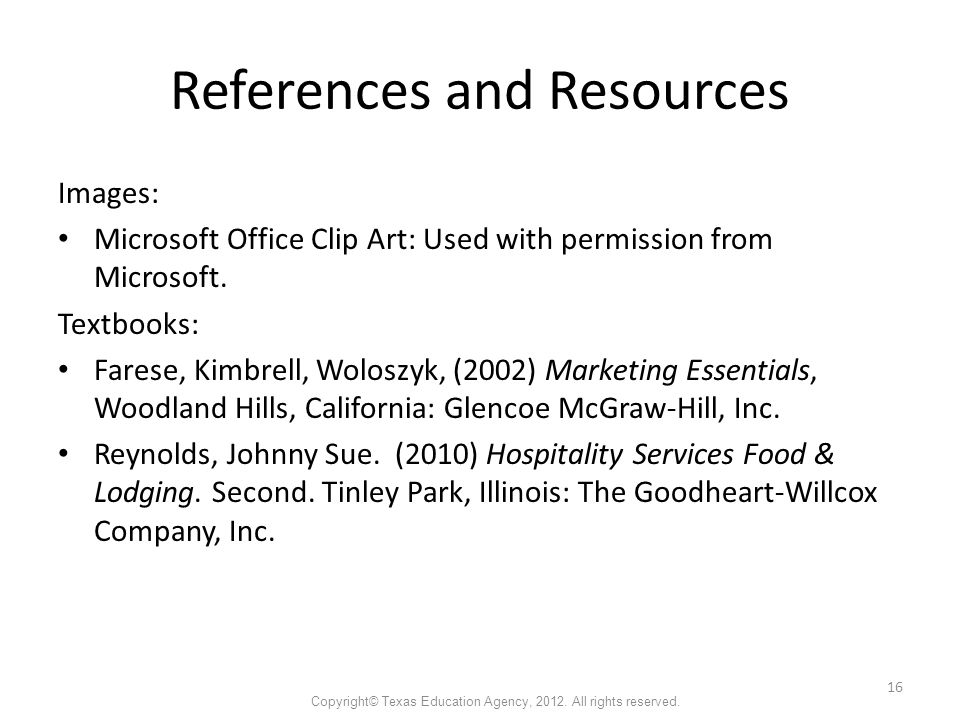References and Resources Images: Microsoft Office Clip Art: Used with permission from Microsoft.