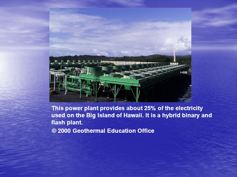 This power plant provides about 25% of the electricity used on the Big Island of Hawaii.