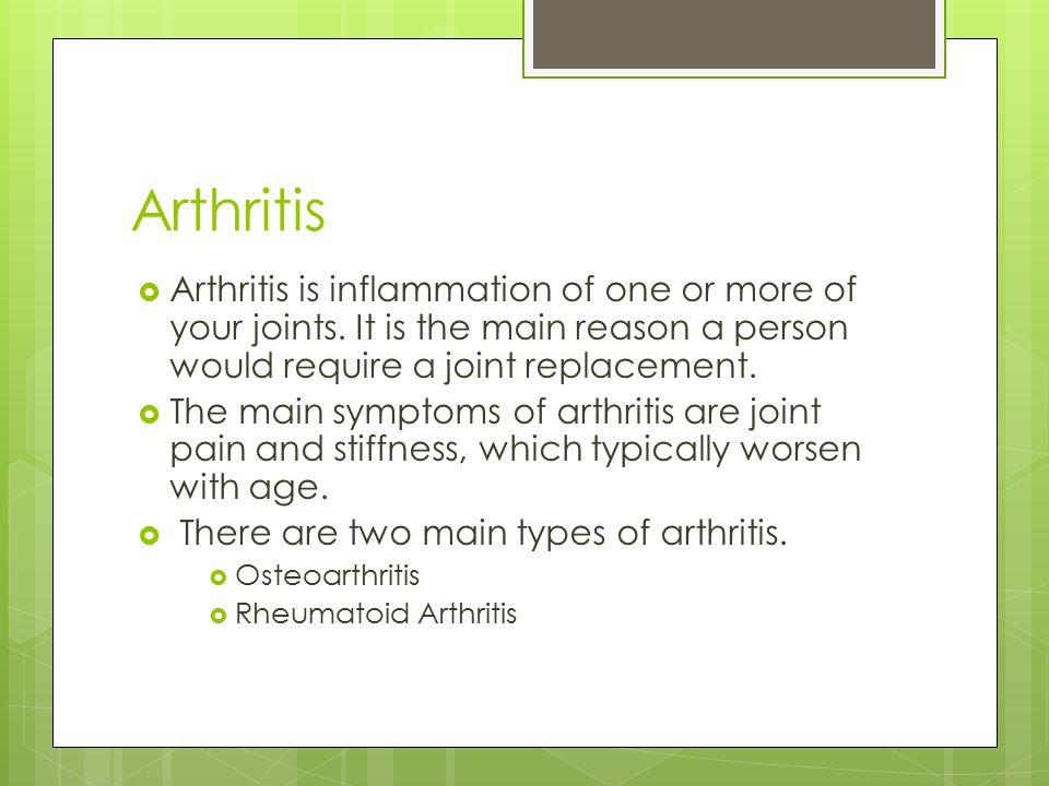 Arthritis  Arthritis is inflammation of one or more of your joints.