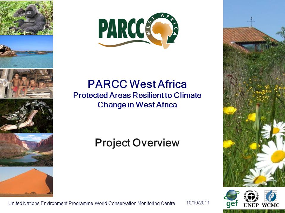 10/10/2011 United Nations Environment Programme World Conservation Monitoring Centre PARCC West Africa Protected Areas Resilient to Climate Change in West Africa Project Overview