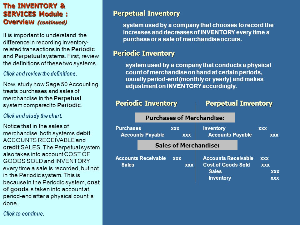 The INVENTORY & SERVICES Module : Overview (continued) It is important to understand the difference in recording inventory- related transactions in the Periodic and Perpetual systems.