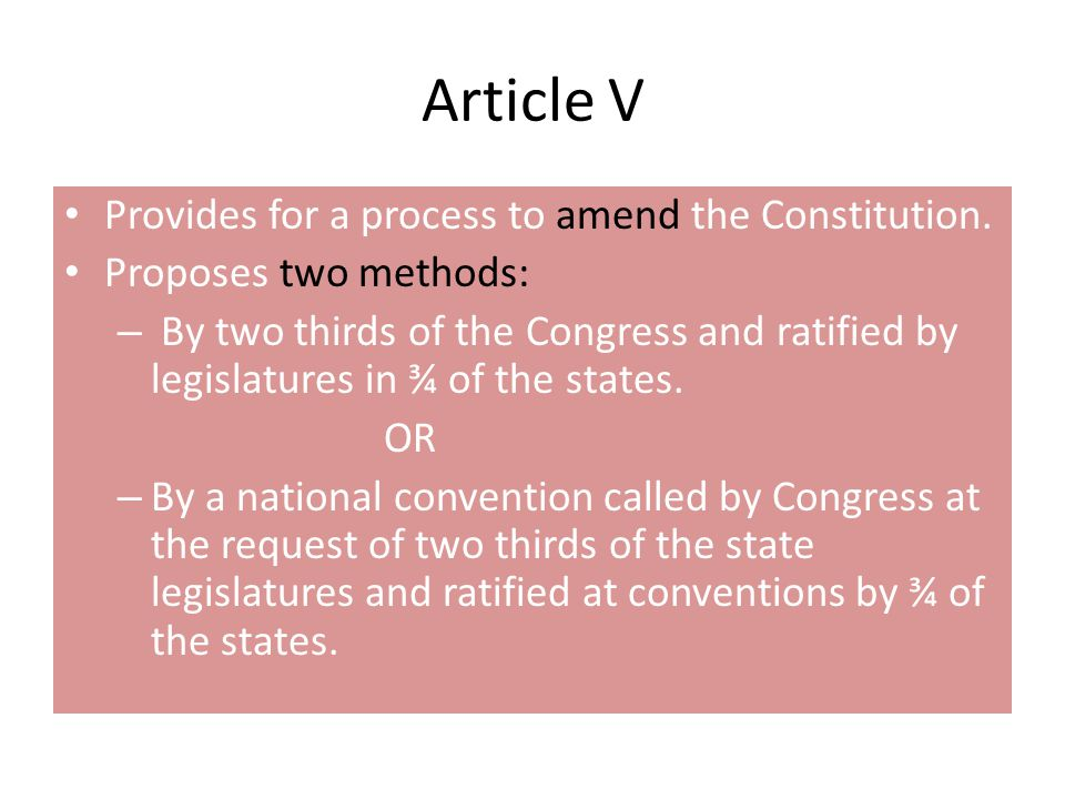 Article V Provides for a process to amend the Constitution.