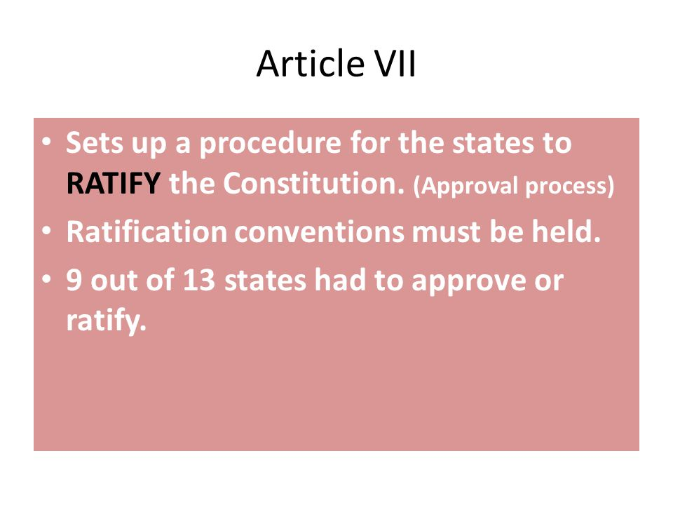 Article VII Sets up a procedure for the states to RATIFY the Constitution.