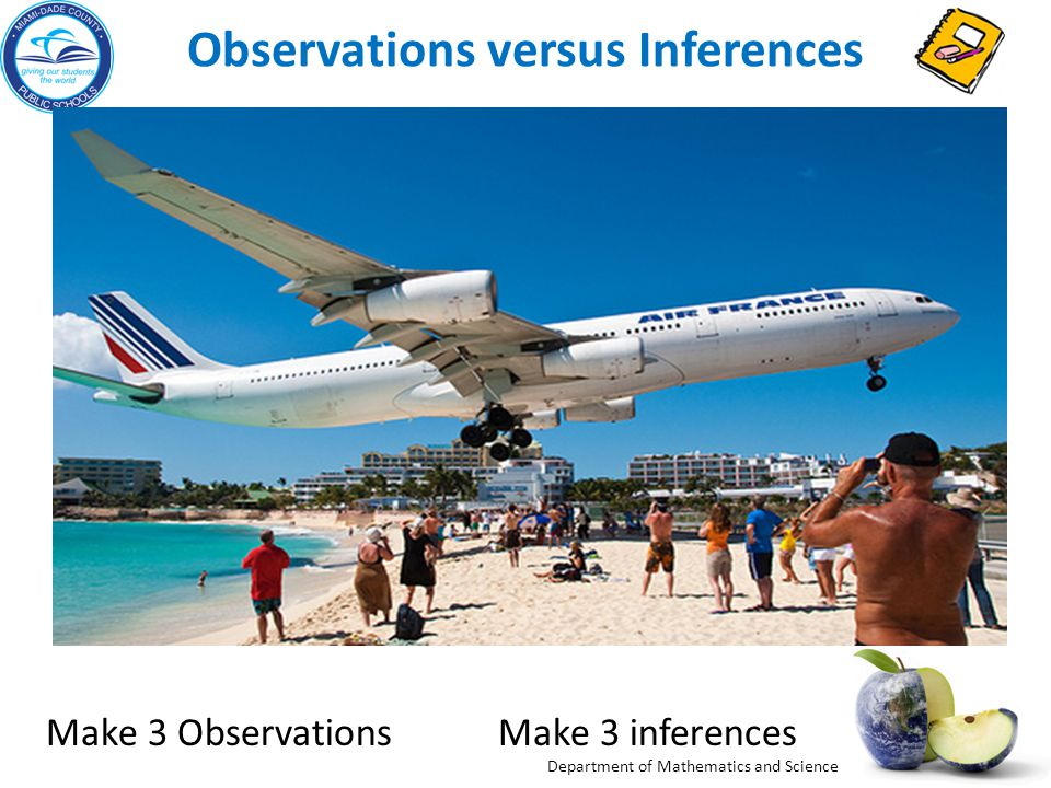 Department of Mathematics and Science Senses Observations Inferences Compare and Contrast Observation Inferences To infer is to use observations to reach a conclusion based on evidence.