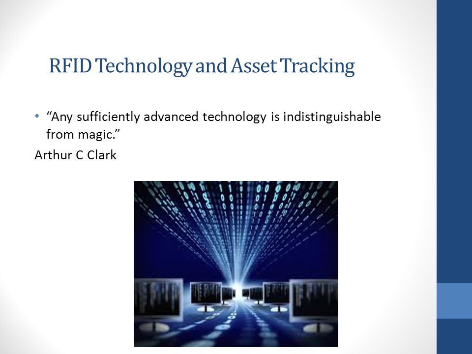RFID Technology and Asset Tracking Any sufficiently advanced technology is indistinguishable from magic. Arthur C Clark