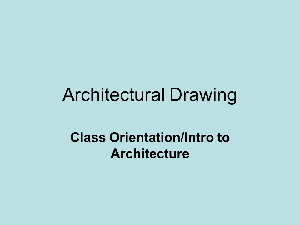 Architecture Drawing Class architectural drawing class orientation/intro to architecture