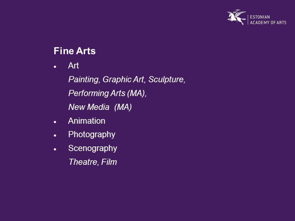 Fine Arts ● Art Painting, Graphic Art, Sculpture, Performing Arts (MA), New Media (MA) ● Animation ● Photography ● Scenography Theatre, Film