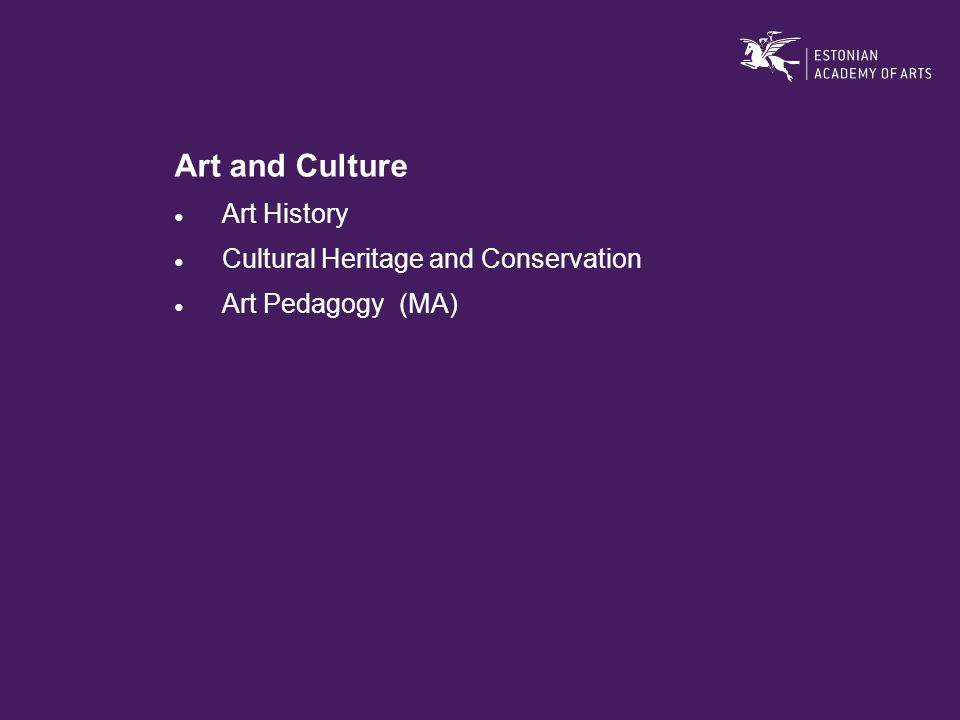 Art and Culture ● Art History ● Cultural Heritage and Conservation ● Art Pedagogy (MA)