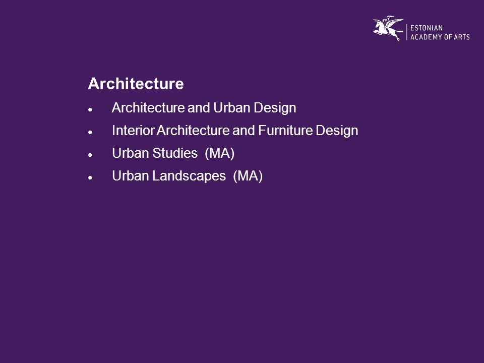 Architecture ● Architecture and Urban Design ● Interior Architecture and Furniture Design ● Urban Studies (MA) ● Urban Landscapes (MA)