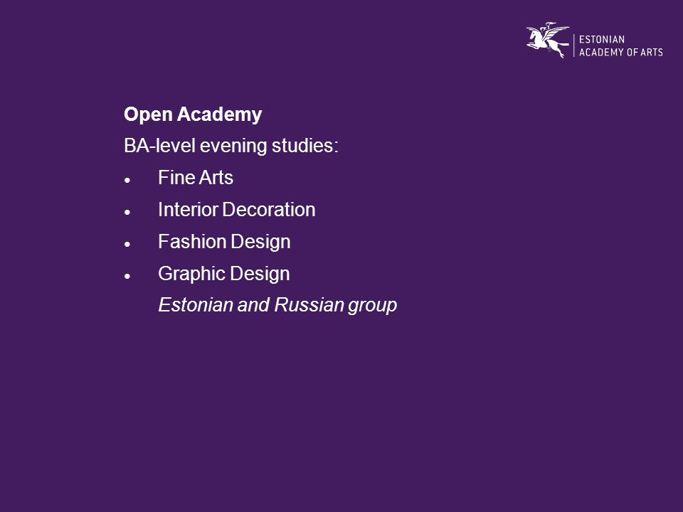 Open Academy BA-level evening studies: ● Fine Arts ● Interior Decoration ● Fashion Design ● Graphic Design Estonian and Russian group