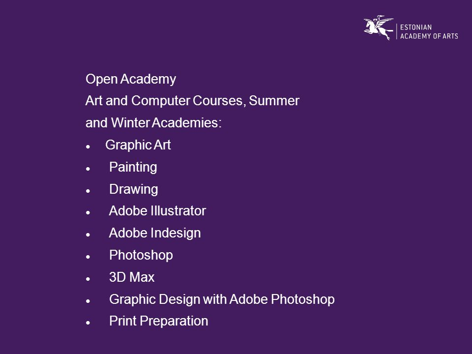 Open Academy Art and Computer Courses, Summer and Winter Academies: ● Graphic Art ● Painting ● Drawing ● Adobe Illustrator ● Adobe Indesign ● Photoshop ● 3D Max ● Graphic Design with Adobe Photoshop ● Print Preparation