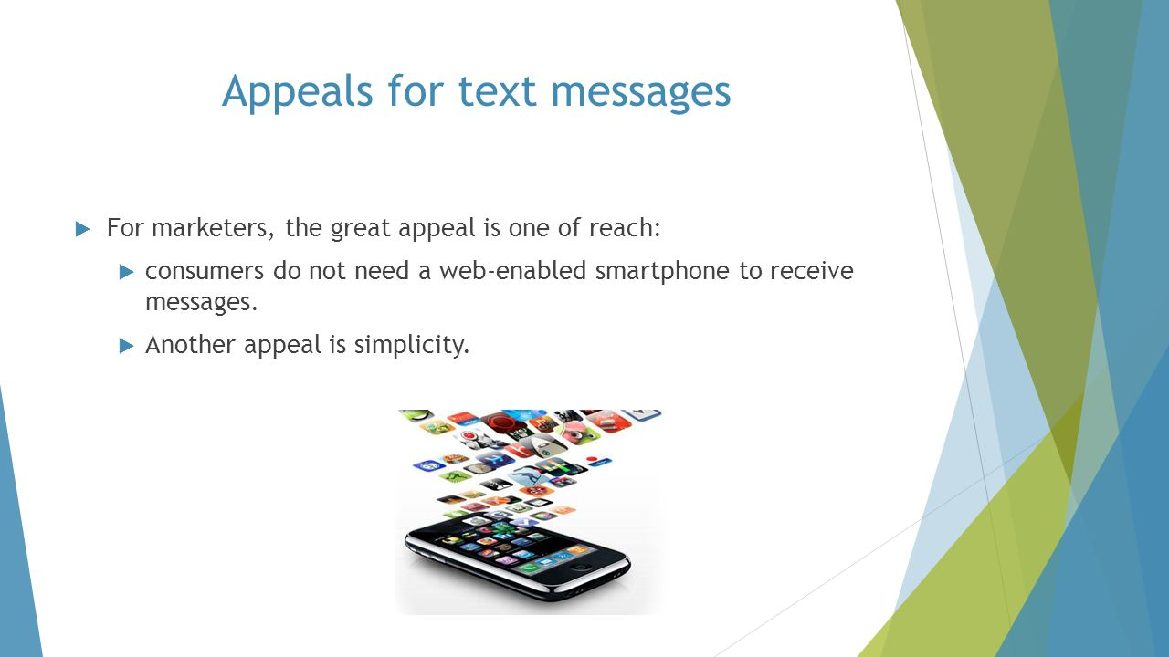  For marketers, the great appeal is one of reach:  consumers do not need a web-enabled smartphone to receive messages.